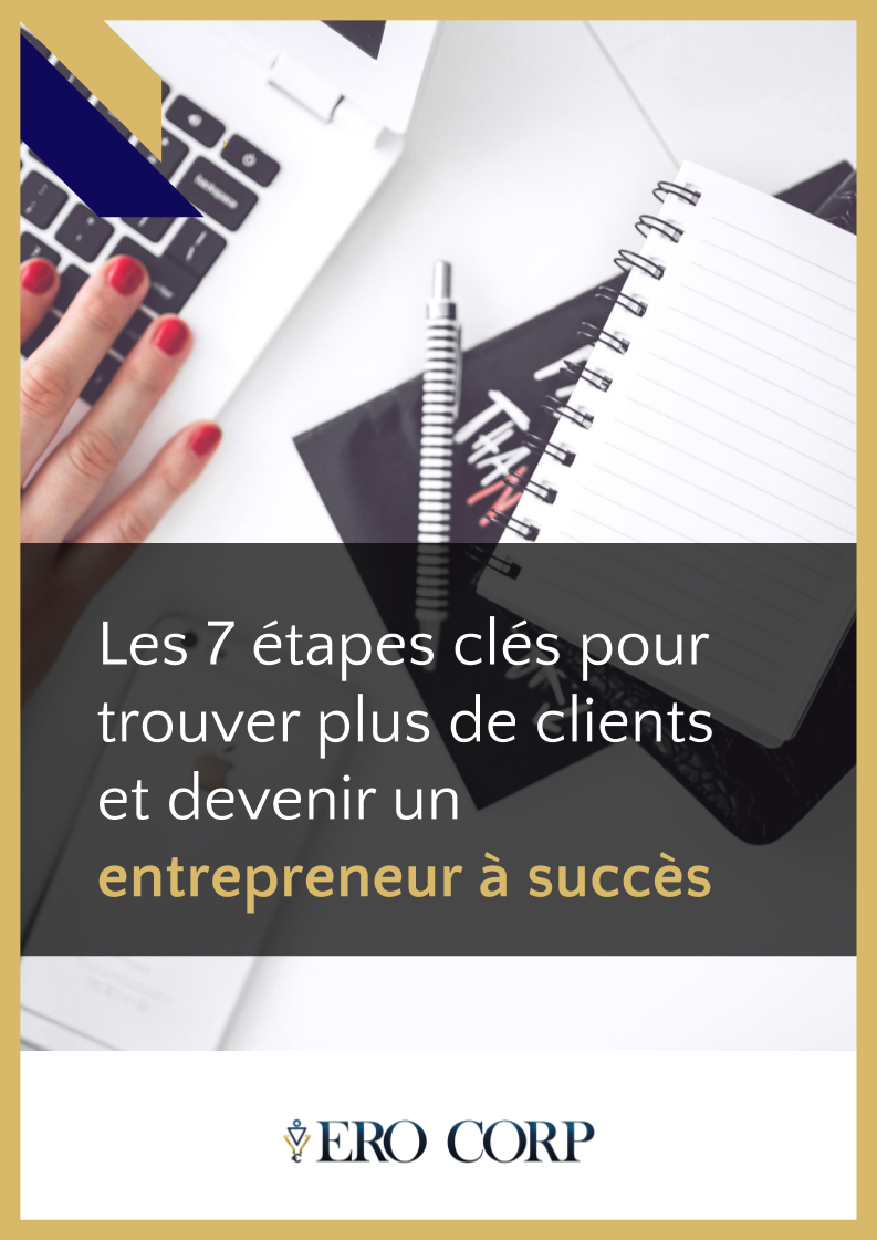 Les-7-etapes-clcs-pour-trouver-plus-de-clients-et-devenir-un-entrepreneur-a-succes ERO Corp Trouver des clients en automatique